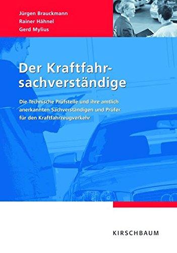 Der Kraftfahrsachverständige: Die Technische Prüfstelle und ihre amtlich anerkannten Sachverständigen und Prüfer für den Kraftfahrzeugverkehr