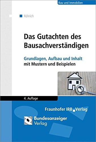 Das Gutachten des Bausachverständigen: Grundlagen, Aufbau und Inhalt mit Mustern und Beispielen.