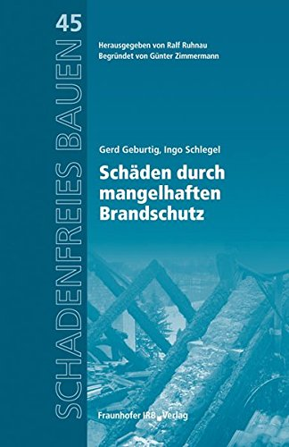 Schäden durch mangelhaften Brandschutz.: Reihe begründet von Günter Zimmermann. (Schadenfreies Bauen)