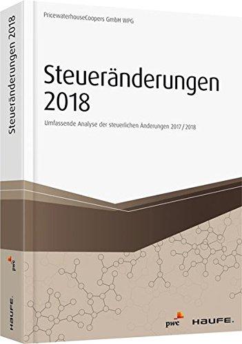Steueränderungen 2018: Umfassende Analyse der steuerlichen Änderungen 2017/2018 (Haufe Fachbuch)