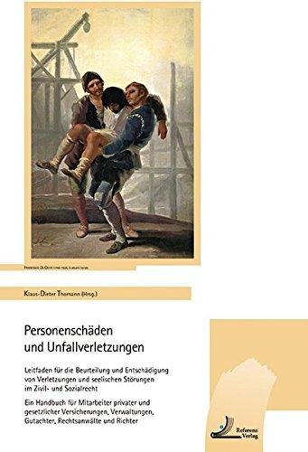 Personenschäden und Unfallverletzungen: Leitfaden für die Beurteilung und Entschädigung von Verletzungen Ein Handbuch für Mitarbeiter privater und ... Gutachter, Rechtsanwälte und Richter