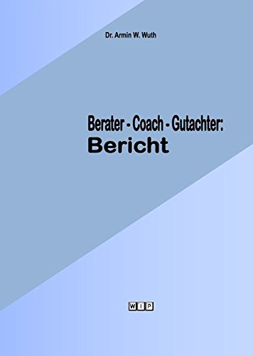 Berater-Coach-Gutachter:Bericht