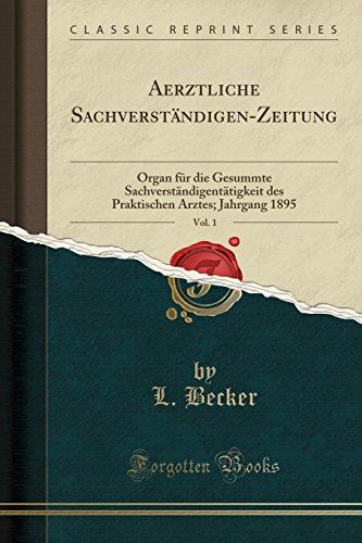 Aerztliche Sachverständigen-Zeitung, Vol. 1: Organ für die Gesummte Sachverständigentätigkeit des Praktischen Arztes; Jahrgang 1895 (Classic Reprint)
