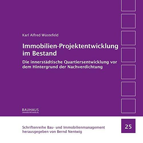 Immobilien-Projektentwicklung im Bestand: Die innerstädtische Quartiersentwicklung vor dem Hintergrund der Nachverdichtung (Schriftenreihe Bau- und Immobilienmanagement)