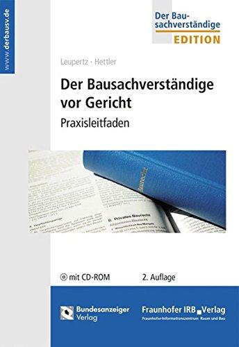 Der Bausachverständige vor Gericht: Praxisleitfaden - Mit CD-ROM mit Mustertexten und Auszügen aus einschlägigen Gesetzestexten. (Edition Der Bausachverständige)