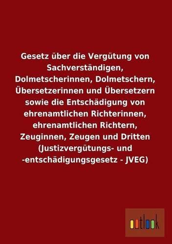 Gesetz über die Vergütung von Sachverständigen, Dolmetscherinnen, Dolmetschern, Übersetzerinnen und Übersetzern sowie die Entschädigung von ... und -entschädigungsgesetz - JVEG