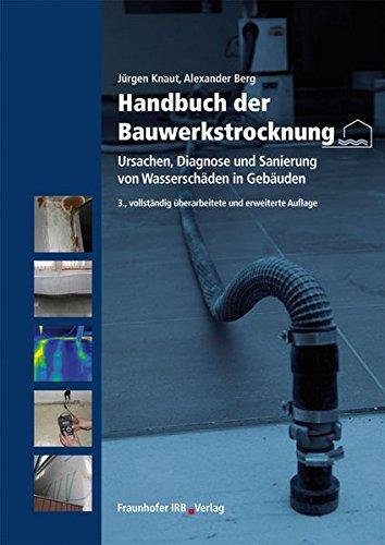 Handbuch der Bauwerkstrocknung.: Ursachen, Diagnose und Sanierung von Wasserschäden in Gebäuden.