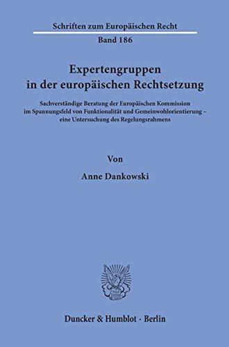 Expertengruppen in der europäischen Rechtsetzung.: Sachverständige Beratung der Europäischen Kommission im Spannungsfeld von Funktionalität und ... (Schriften zum Europäischen Recht)